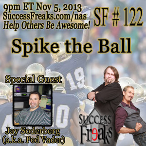 Success Freaks #122 - Spike The Ball w/Special Guest  Jay Soderberg (aka Pod Vader)