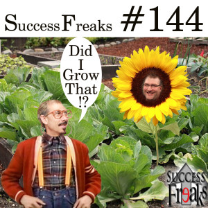 Success Freaks #144 - Did I Grow That??