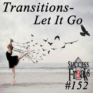 Success Freaks #152 - Transitions - Let It Go